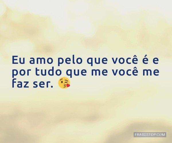 Eu te amo pelo que és,...