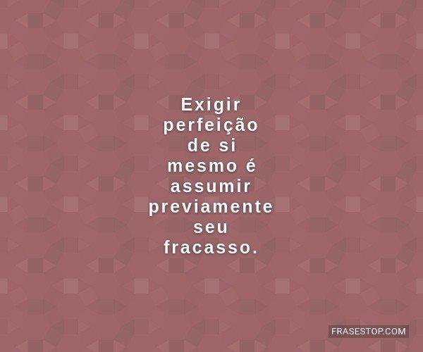 Exigir perfeição de si...