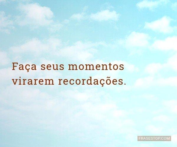 Faça seus momentos...