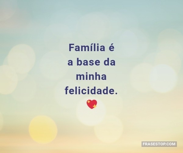 Família é a base da...