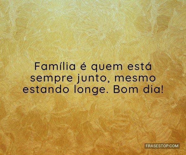 Família é quem está...