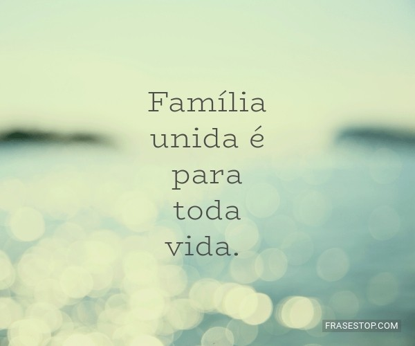 Família unida é para...