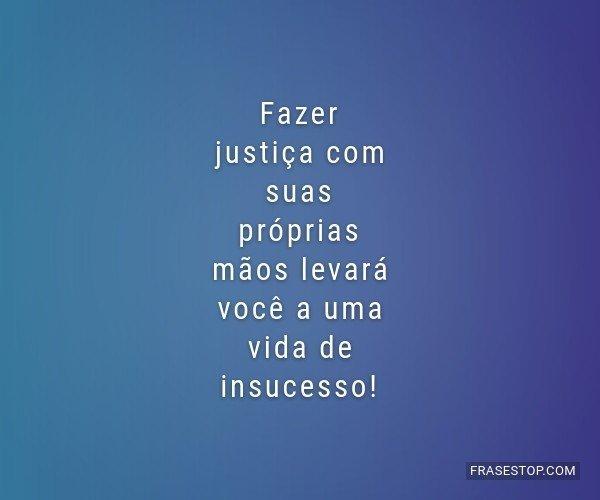 Fazer justiça com suas...