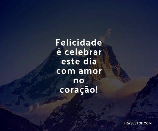 Felicidade é celebrar...