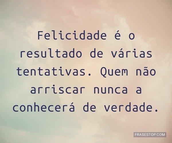 Felicidade é o resultado...