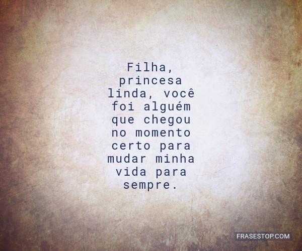 Filha, princesa linda,...