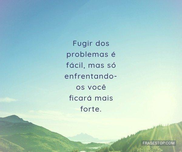 Fugir dos problemas é...