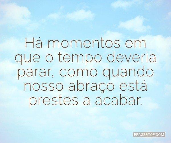 Há momentos em que o...
