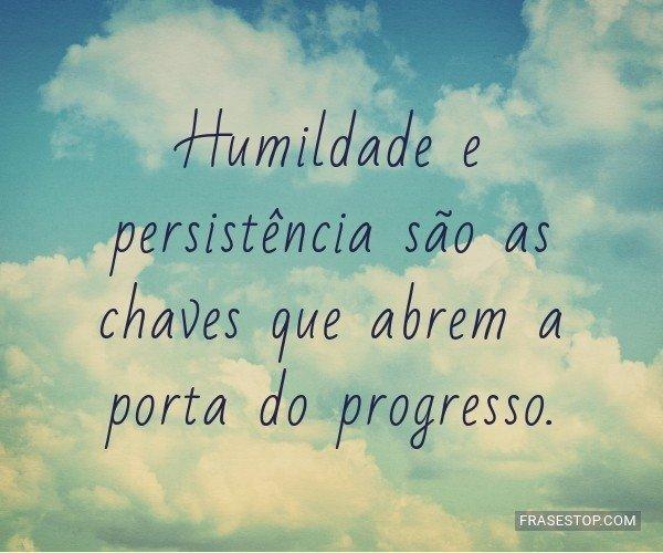 Humildade e persistência...