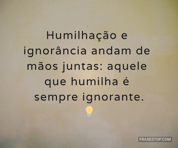 Humilhação e...