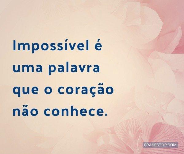 Impossível é uma...