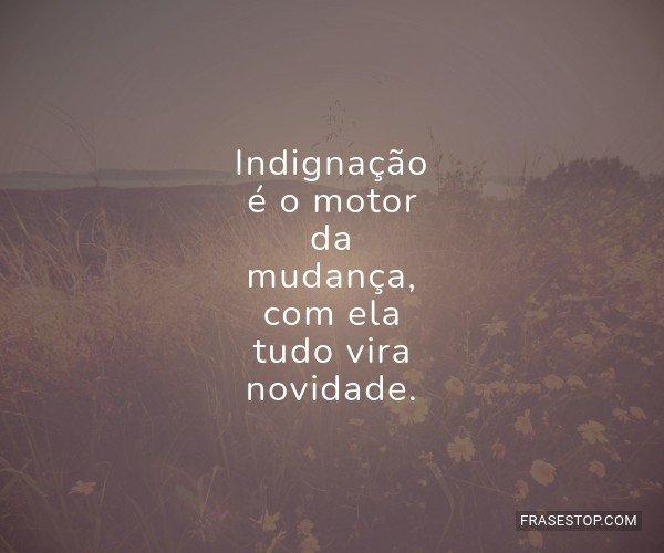 Indignação é o motor...