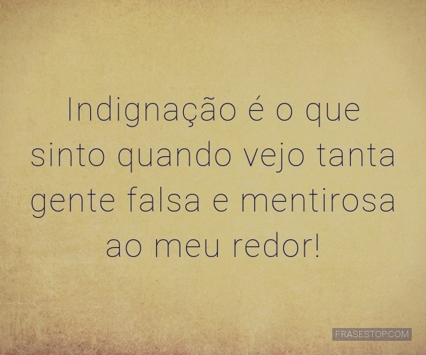 Indignação é o que...
