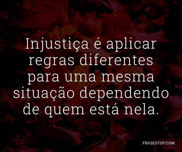 Injustiça é aplicar...