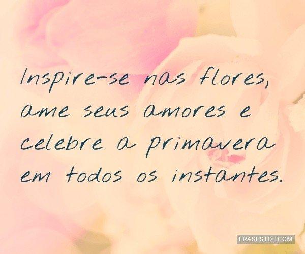 Inspire-se nas flores,...