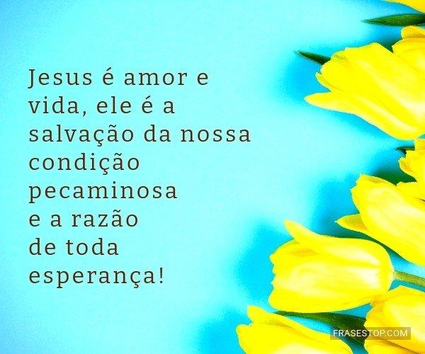 Jesus é amor e vida, ele...