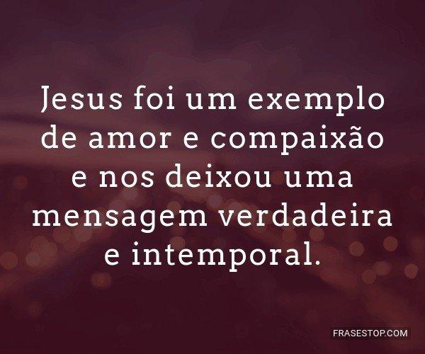 Jesus foi um exemplo de...