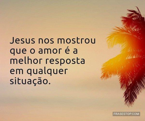 Jesus nos mostrou que o...