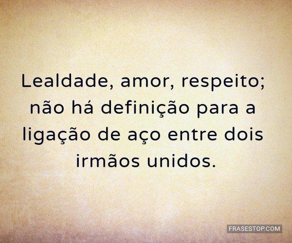 Lealdade, amor, respeito;...