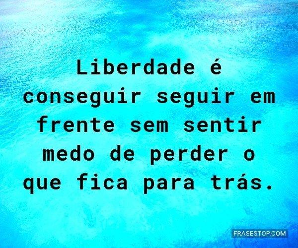 Liberdade é conseguir...