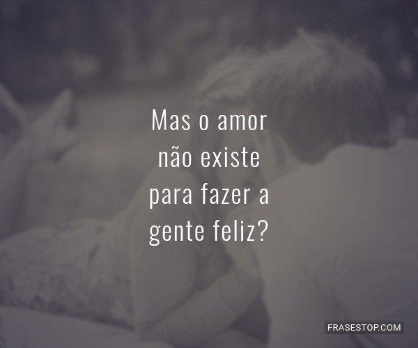 Mas o amor não existe...