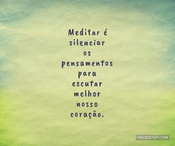Meditar é silenciar os...