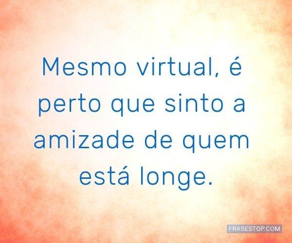 Mesmo virtual, é perto...