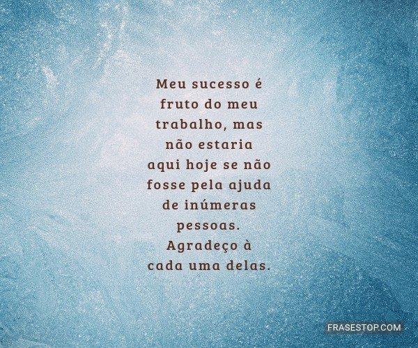 Meu sucesso é fruto do...