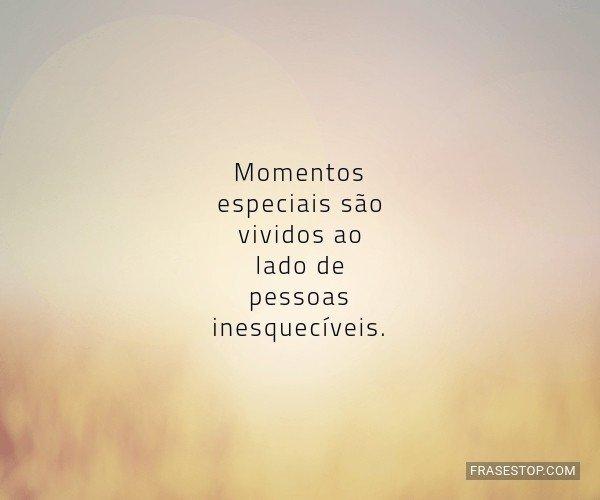 Momentos especiais são...