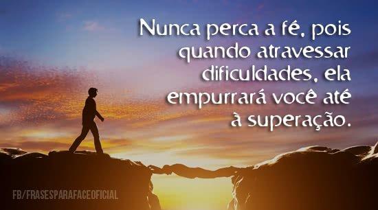 Nunca perca a fé, pois...