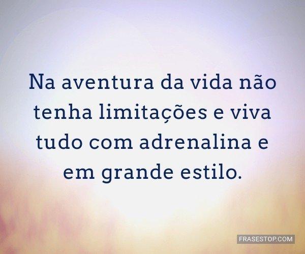 Na aventura da vida não...