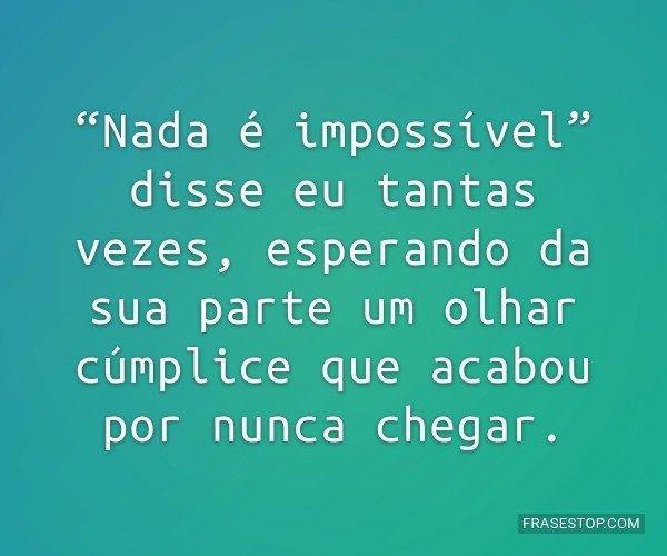 Nada é impossível...