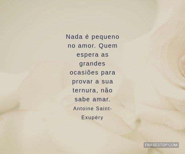 Nada é pequeno no amor....