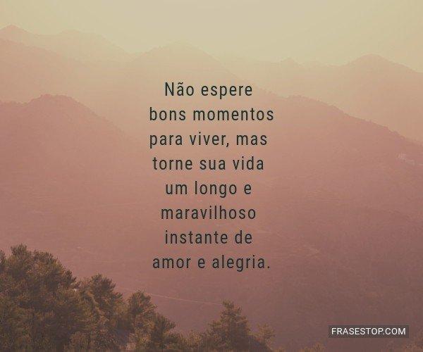 Não espere bons momentos...