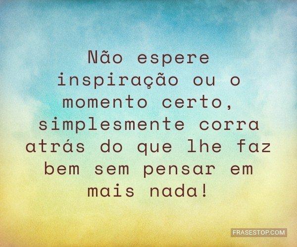 Não espere inspiração...