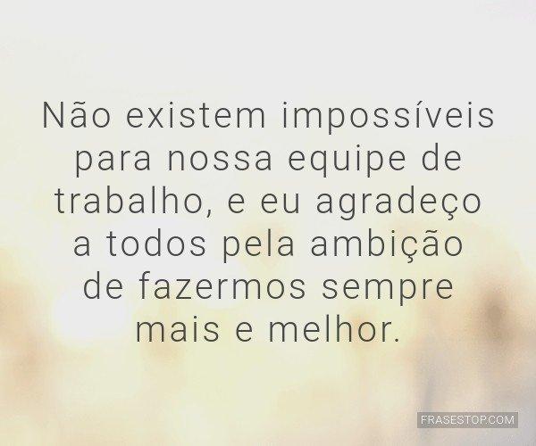 Não existem impossíveis...