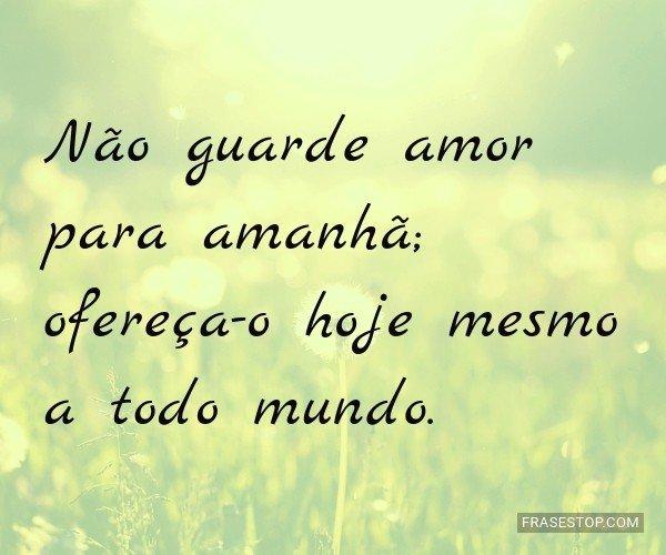 Não guarde amor para...