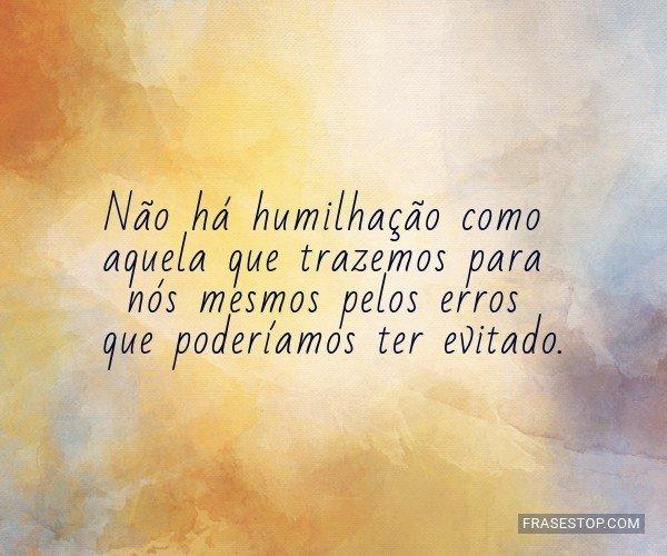 Não há humilhação...