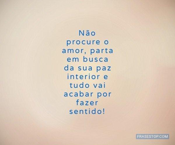 Não procure o amor,...