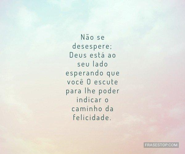 Não se desespere; Deus...