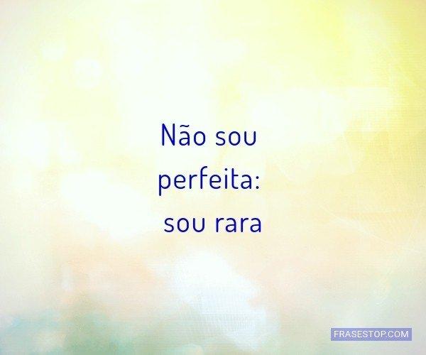 Não sou perfeita: sou...