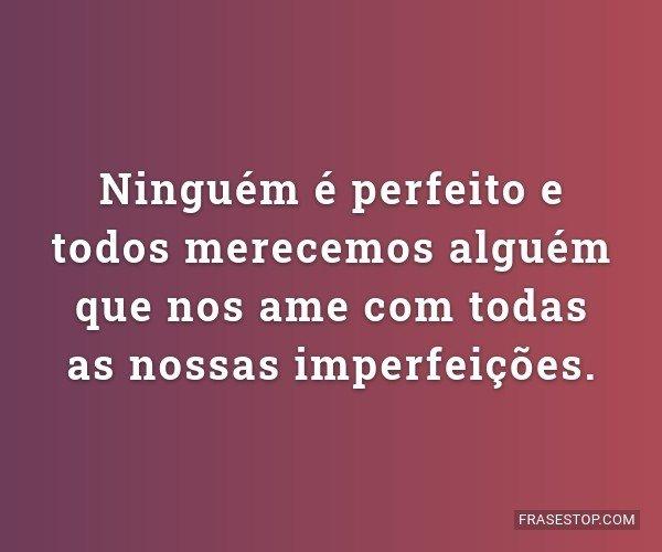 Ninguém é perfeito e...