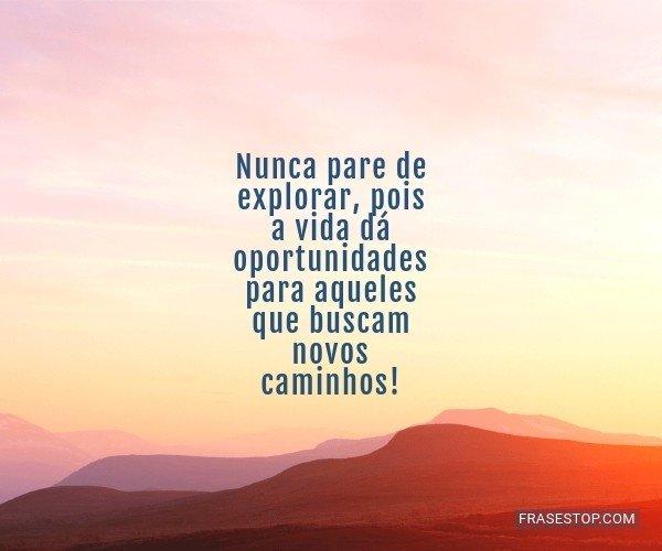 Nunca pare de explorar,...