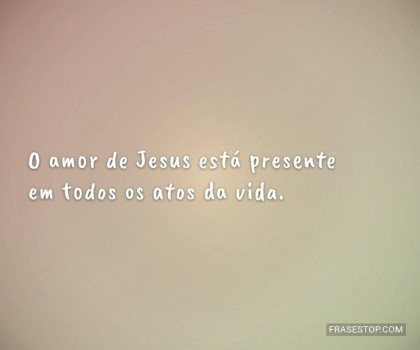 O amor de Jesus está...