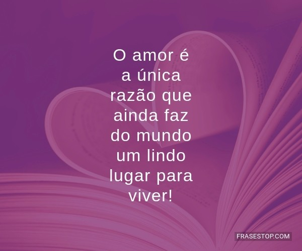 O amor é a única razão...
