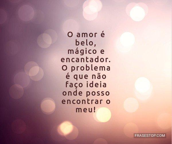 O amor é belo, mágico e...