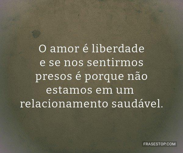 O amor é liberdade e se...