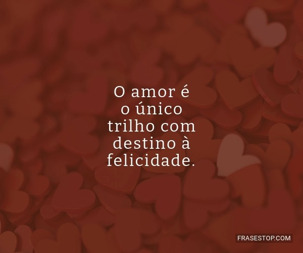 O amor é o único trilho...