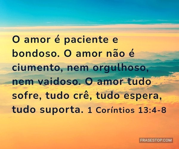 O amor é paciente e...