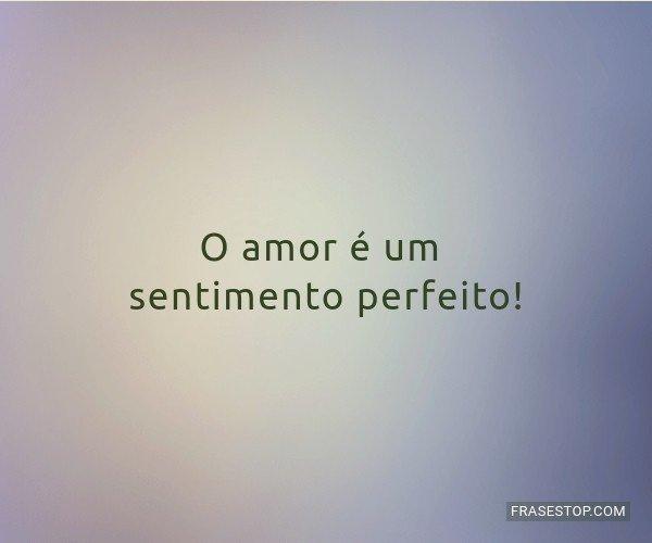 O amor é um sentimento...